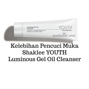 Kelebihan Pencuci Muka Shaklee YOUTH Luminous Gel Oil Cleanser